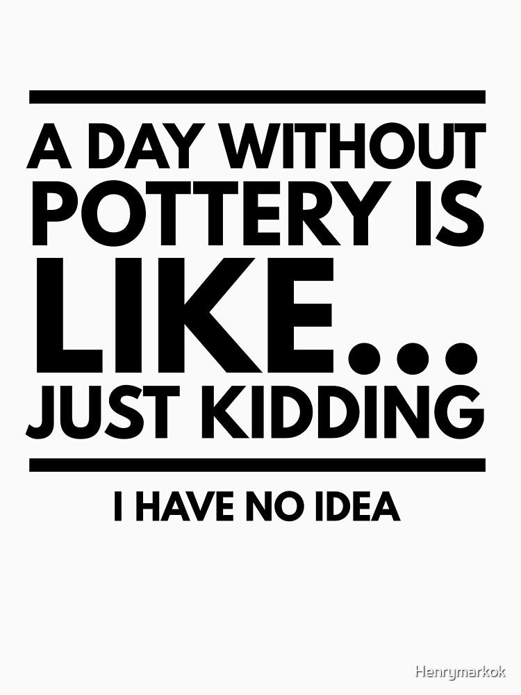 Pottery funny design for potters by Henrymarkok