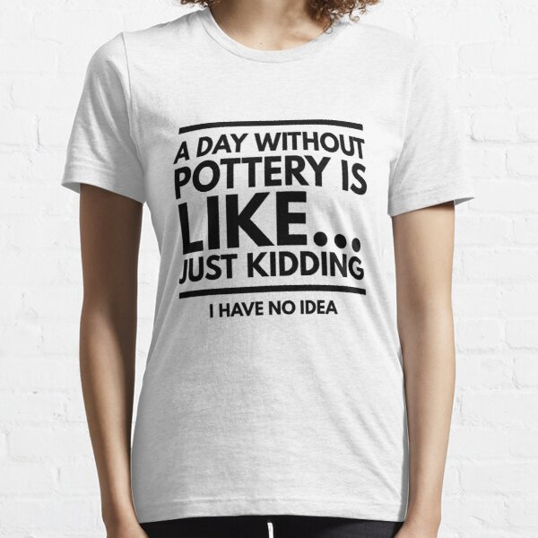 Pottery funny design for potters Essential T-Shirt