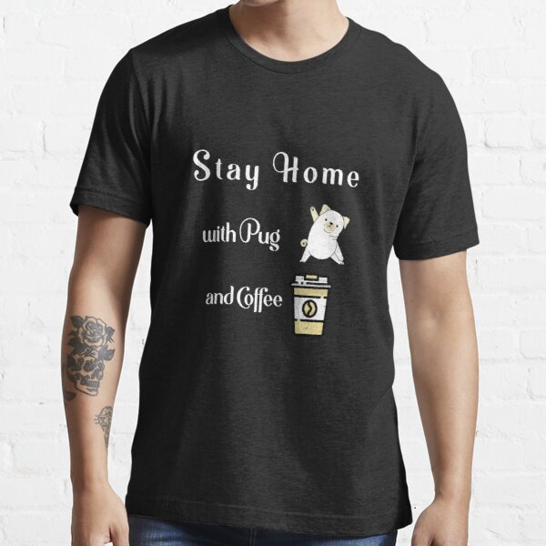 stay home with Pug and coffee Essential T-Shirt