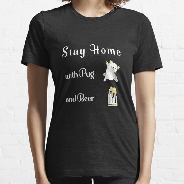 stay home with Pug and beer Essential T-Shirt