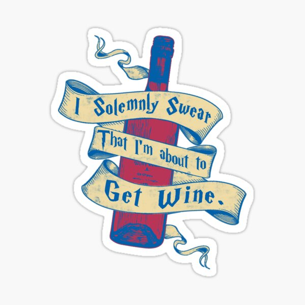 I Solemnly Swear That I'm About To Get Wine Sticker