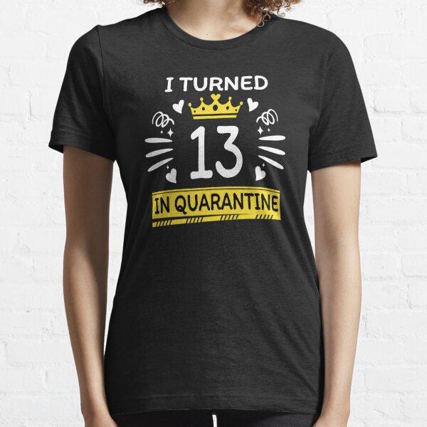 13th birthday quarantined birthday gift Essential T-Shirt