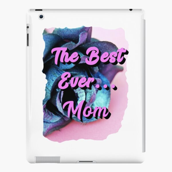 Mom...The Best Ever! iPad Snap Case