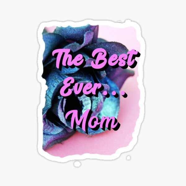 Mom...The Best Ever! Sticker