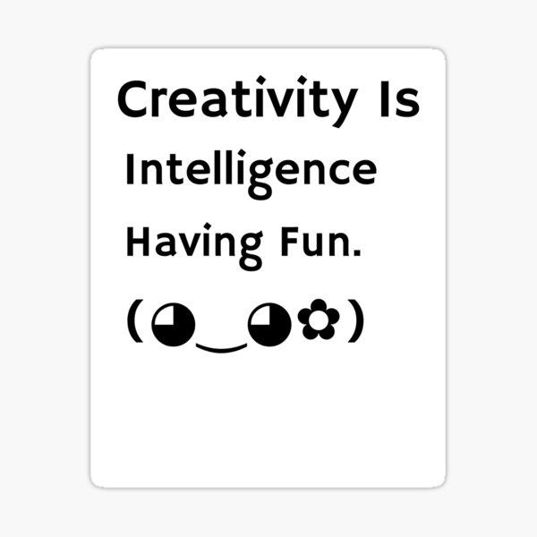 Creativity Is Intelligence Having Fun. Sticker