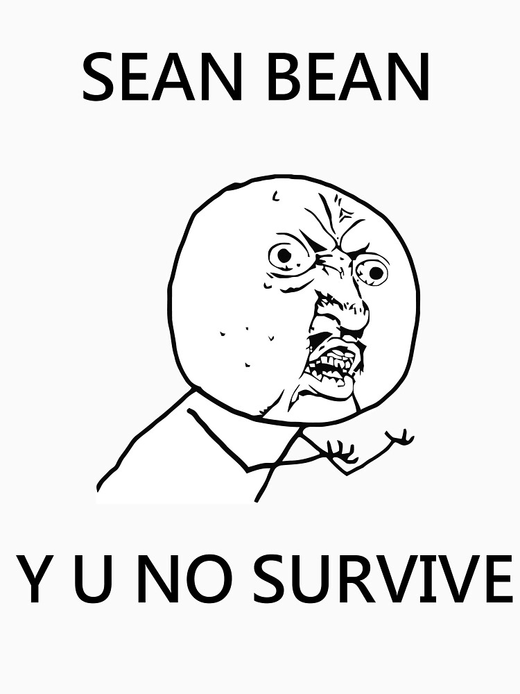 Sean Bean Y U NO | Unisex T-Shirt