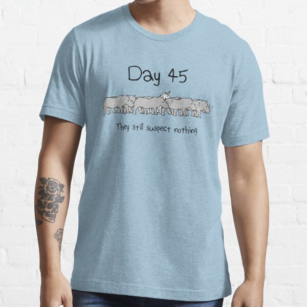 Day 45. They still suspect nothing. (Unicorn + Rhinos) Essential T-Shirt