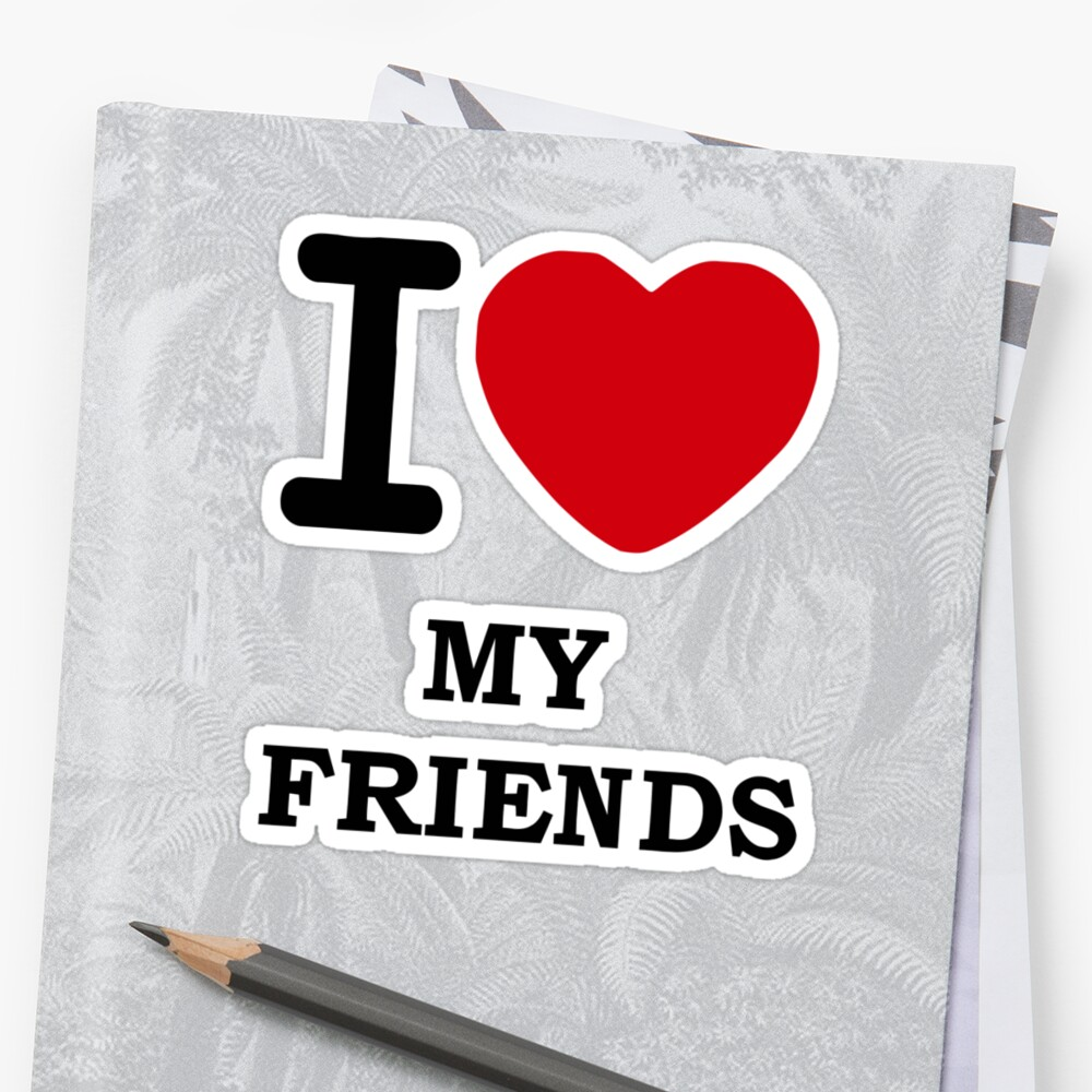 I Love My Friends Stickers By 305movingart Redbubble