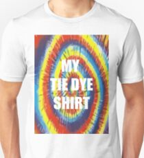 My Tie Dye Shirt T-Shirt