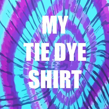 Tie Dye Shirt by 305movingart