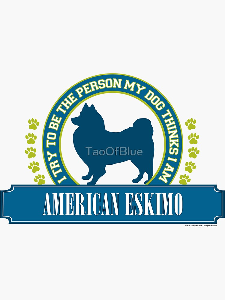 Try To Be The Person My Dog Thinks I Am - American Eskimo by TaoOfBlue
