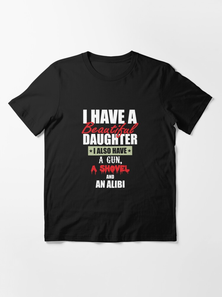 Alternate view of I Have A Beautiful Daughter Essential T-Shirt