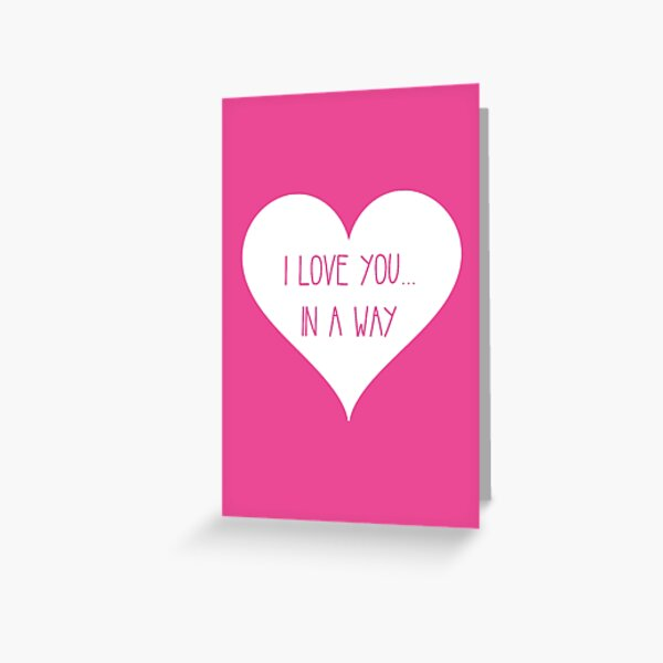 I Love You, In a Way Greeting Card