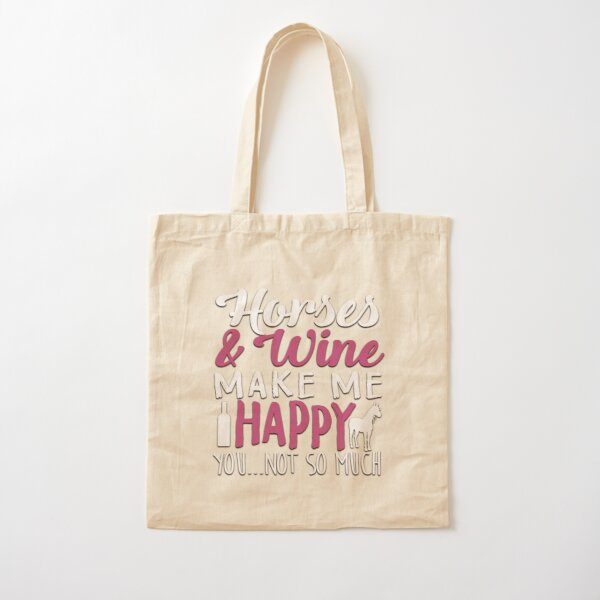 Horses and Wine, Make Me Happy. You...Not So Much Cotton Tote Bag