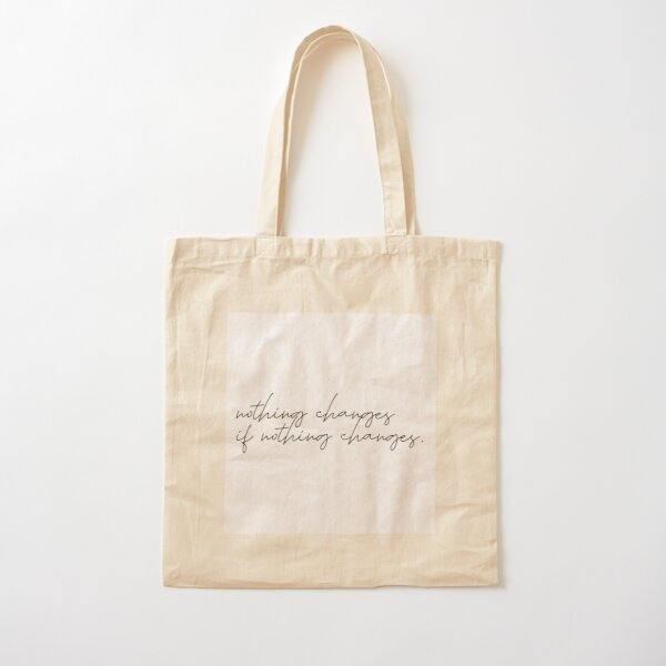 nothing changes if nothing changes Cotton Tote Bag