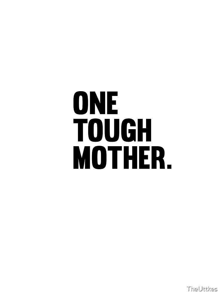One Tough Mother. by TheUttkes