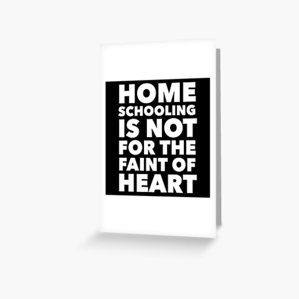 Homeschooling is not for the Faint of Heart - Gift for Parents - Teaching at Home Greeting Card