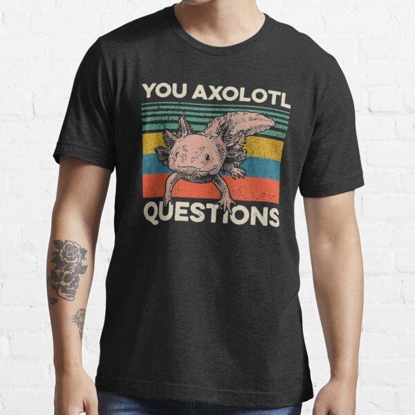 You Axolotl Questions Vintage Essential T-Shirt