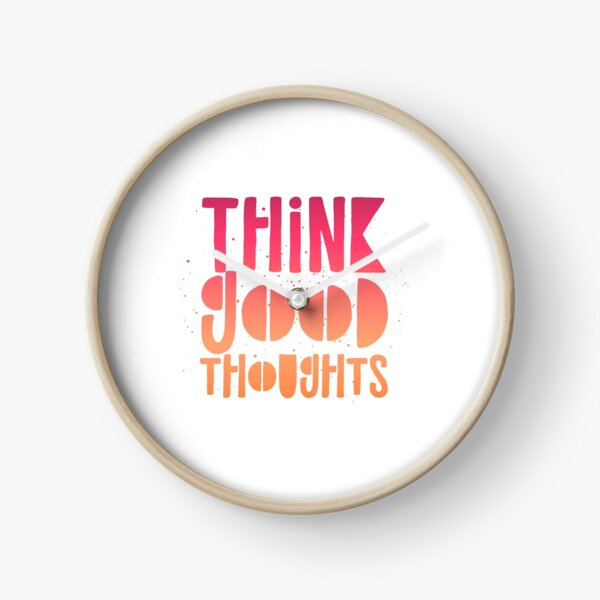 THINK GOOD THOUGHTS Clock