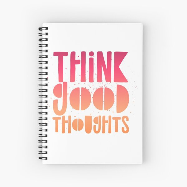THINK GOOD THOUGHTS Spiral Notebook