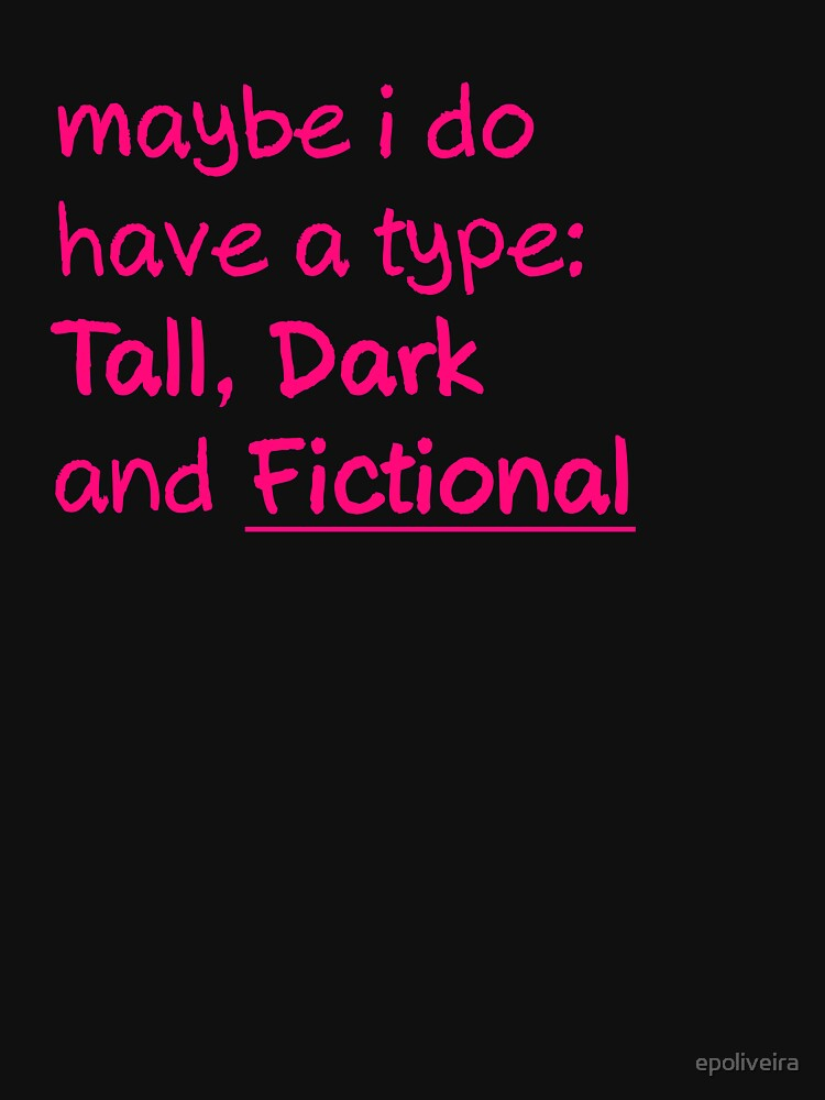 My type is Tall Dark and Fictional Men by epoliveira