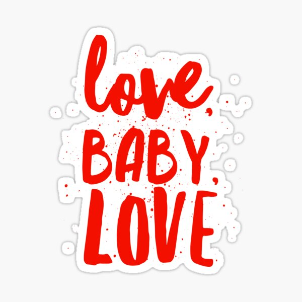 LOVE, BABY, LOVE Sticker