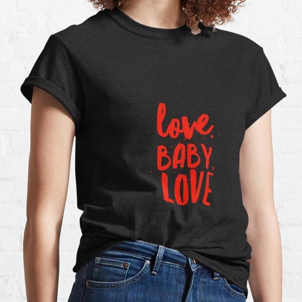 LOVE, BABY, LOVE Classic T-Shirt