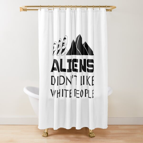 Aliens Didn't Like White People Shower Curtain