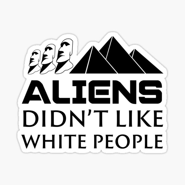 Aliens Didn't Like White People Sticker