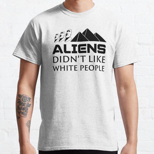 Aliens mochten keine Weißen Classic T-Shirt