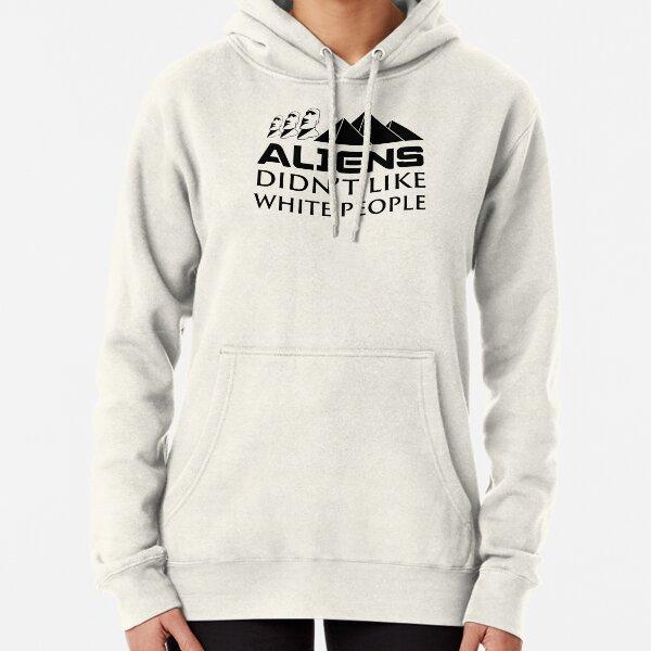 Aliens Didn't Like White People Pullover Hoodie