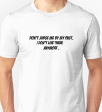 Don't judge me by my past Unisex T-Shirt