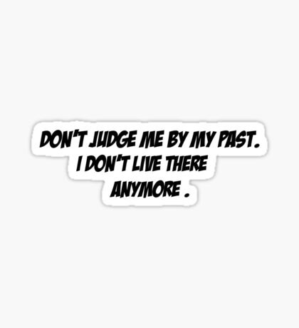 Don't judge me by my past Sticker