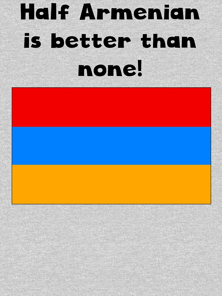 Half Armenian Is Better Than None by ReallyAwesome