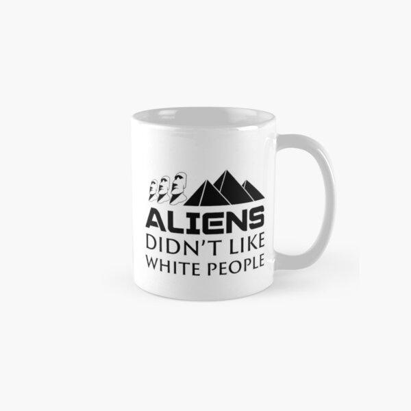 Aliens Didn't Like White People Classic Mug