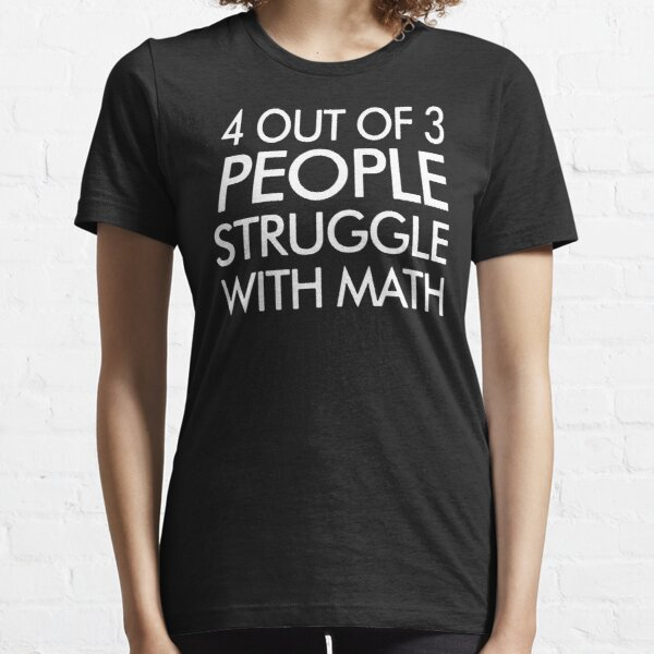 4 Out of 3 People Struggle With Maths Essential T-Shirt