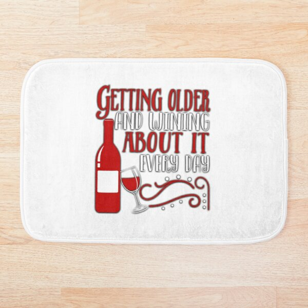 Getting Older And Wining About It Every Day Bath Mat