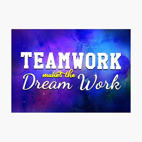 Teamwork Makes The Dream Work Photographic Print