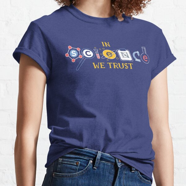 In Science We Trust Classic T-Shirt