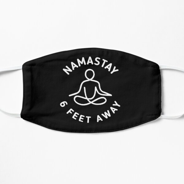 NAMASTAY - 6 feet away  Flat Mask
