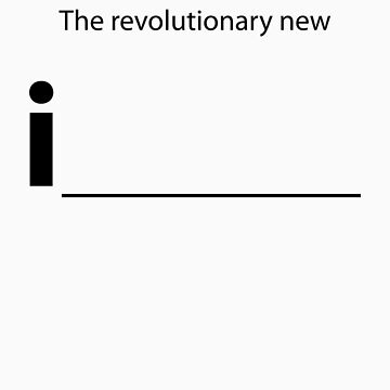 The revolutionary new i____ by AdrianHouse
