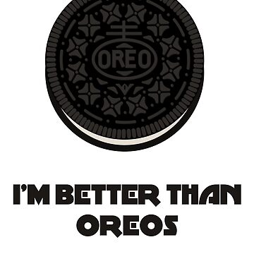 I'M BETTER THAN OREOS WITH CREME by Siemek