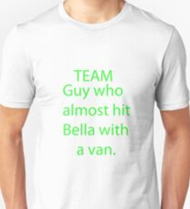 Team Guy Who Almost Hit Bella With A Van Unisex T-Shirt