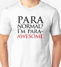 Paranormal? I'm para-AWESOME (black version) Unisex T-Shirt
