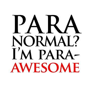 Paranormal? I'm para-AWESOME (black version) by jezkemp