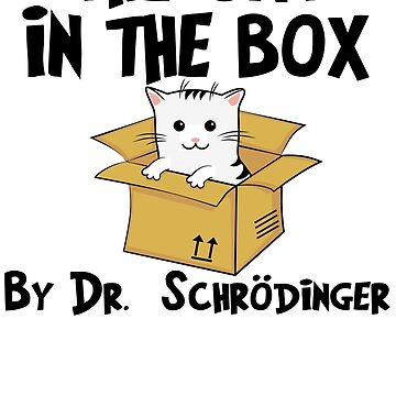 The Cat In The Box By Dr Schrodinger T Shirt by bitsnbobs