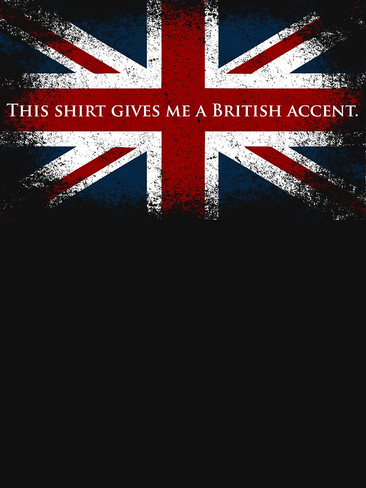 This Shirt Gives Me A British Accent | Unisex T-Shirt