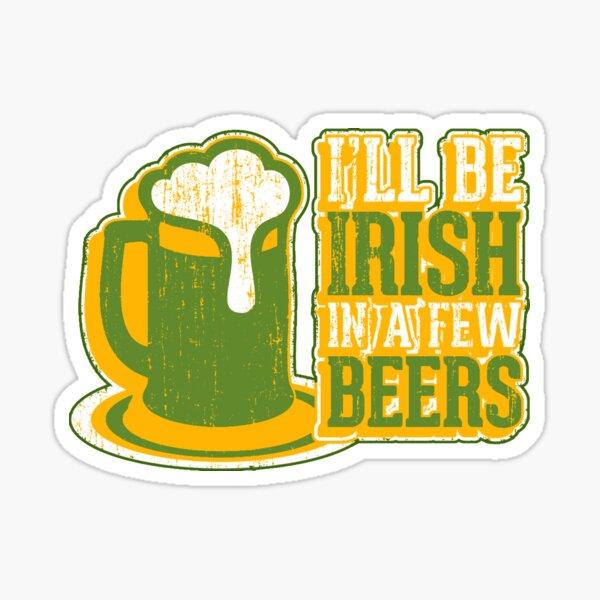 I'll Be Irish In A Few Beers Sticker