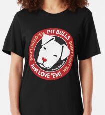 Pit Bulls: Just Love 'em! Slim Fit T-Shirt