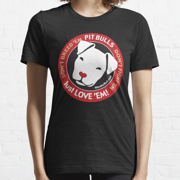 Pit Bulls: Just Love 'em! Essential T-Shirt